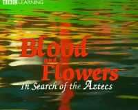 BBC Blood And Flowers In Search Of The Aztecs